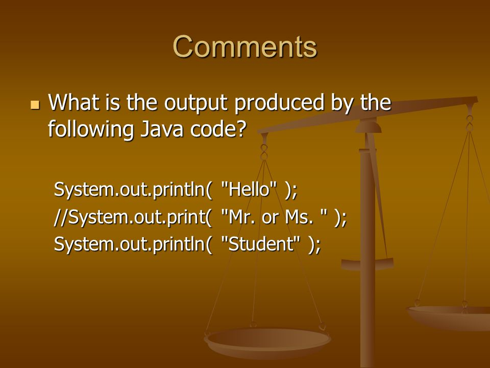 Comments What is the output produced by the following Java code