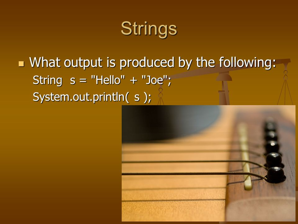 Strings What output is produced by the following: