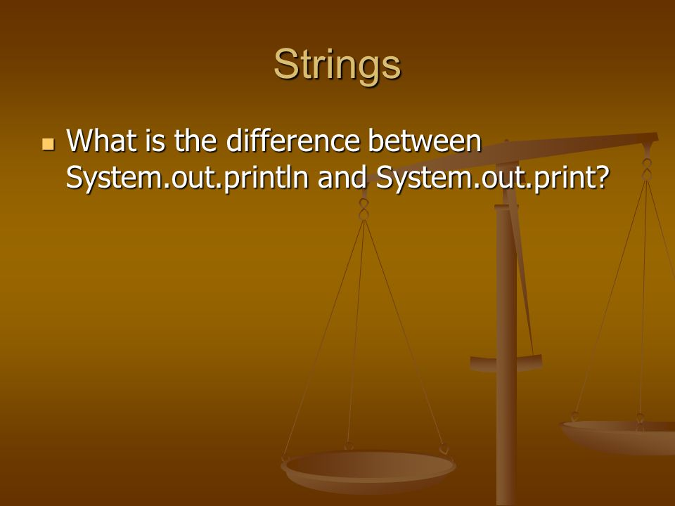 Strings What is the difference between System.out.println and System.out.print