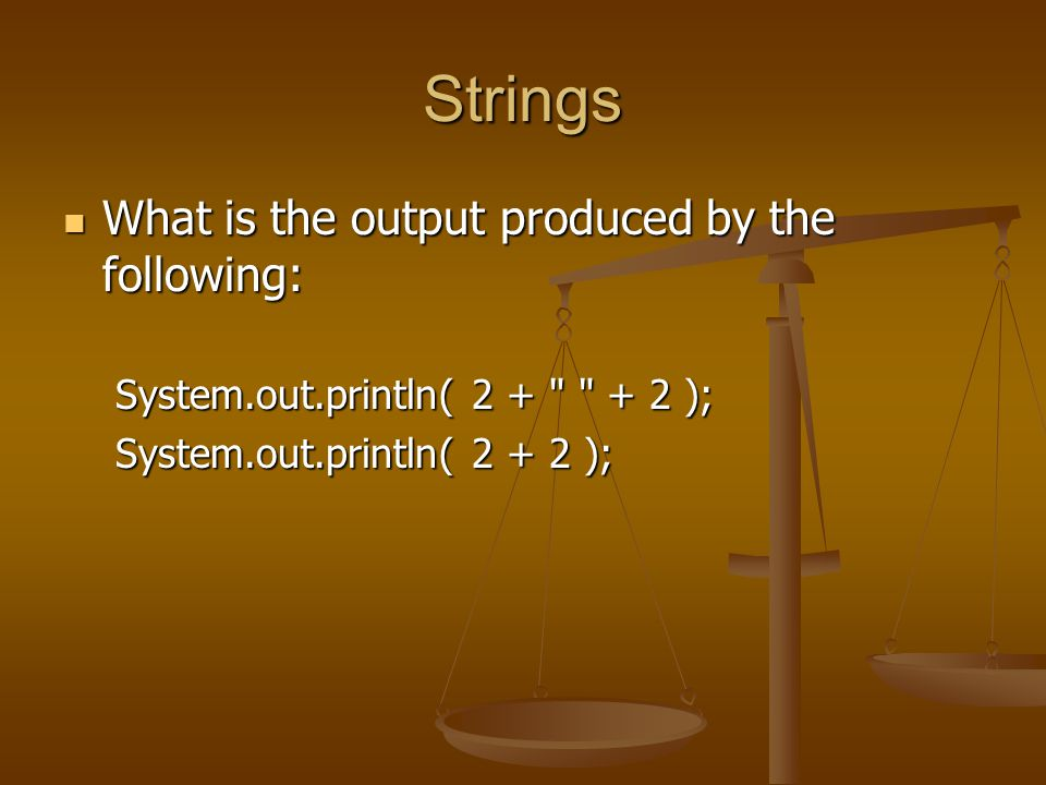 Strings What is the output produced by the following: