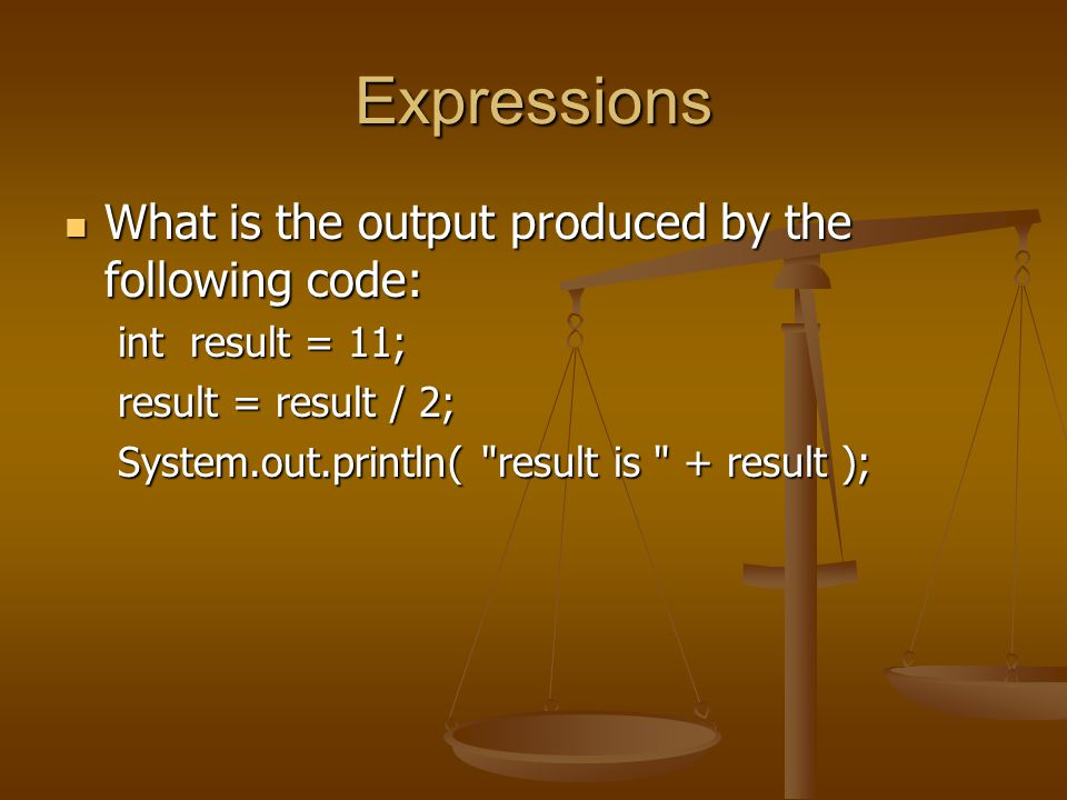 Expressions What is the output produced by the following code: