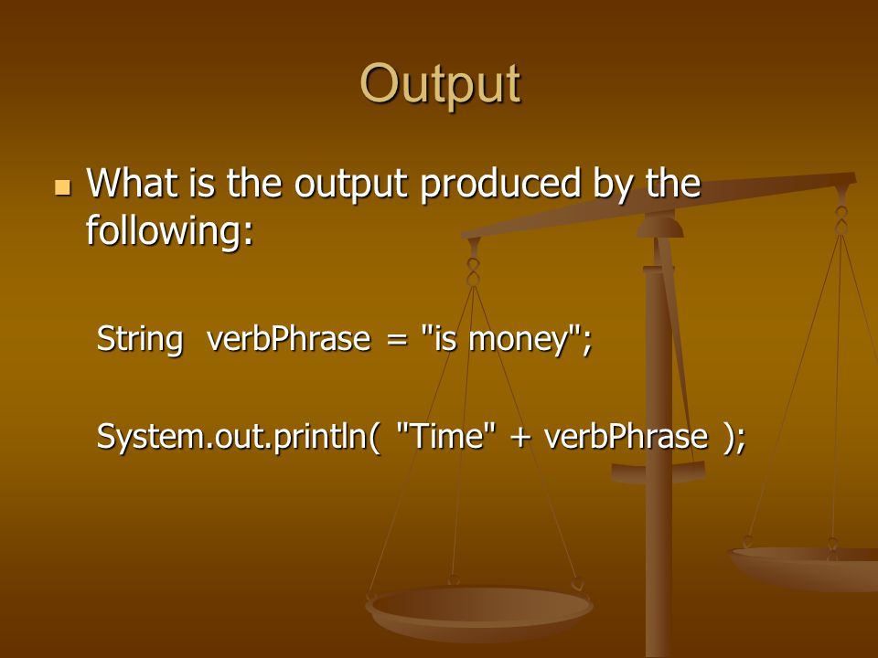 Output What is the output produced by the following: