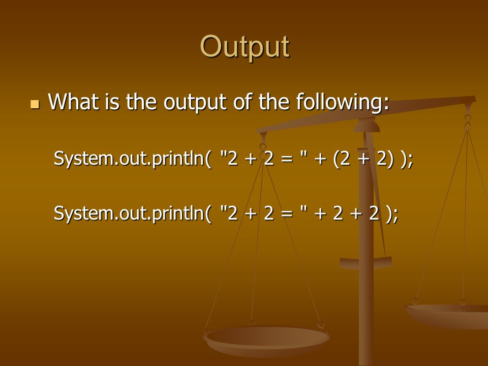 Output What is the output of the following: