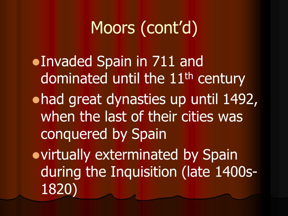 Moors (cont'd) Invaded Spain in 711 and dominated until the 11th century.