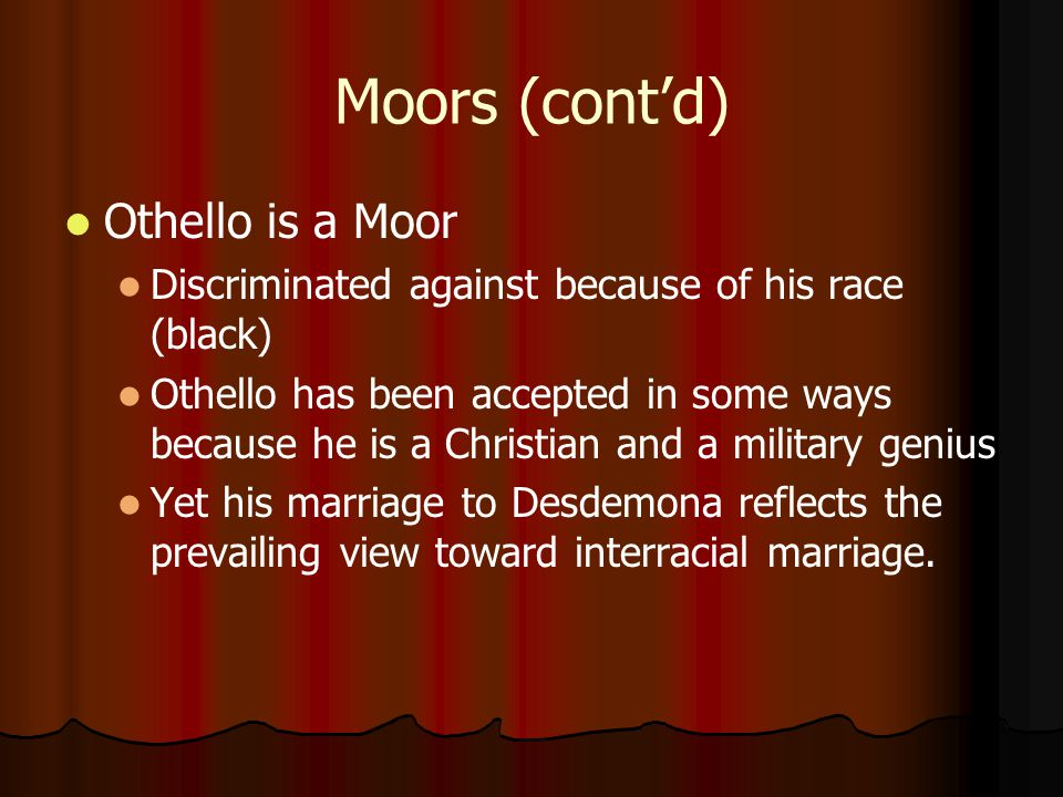 Moors (cont'd) Othello is a Moor