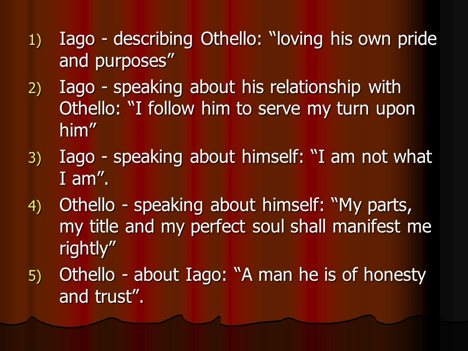 Iago - describing Othello: loving his own pride and purposes