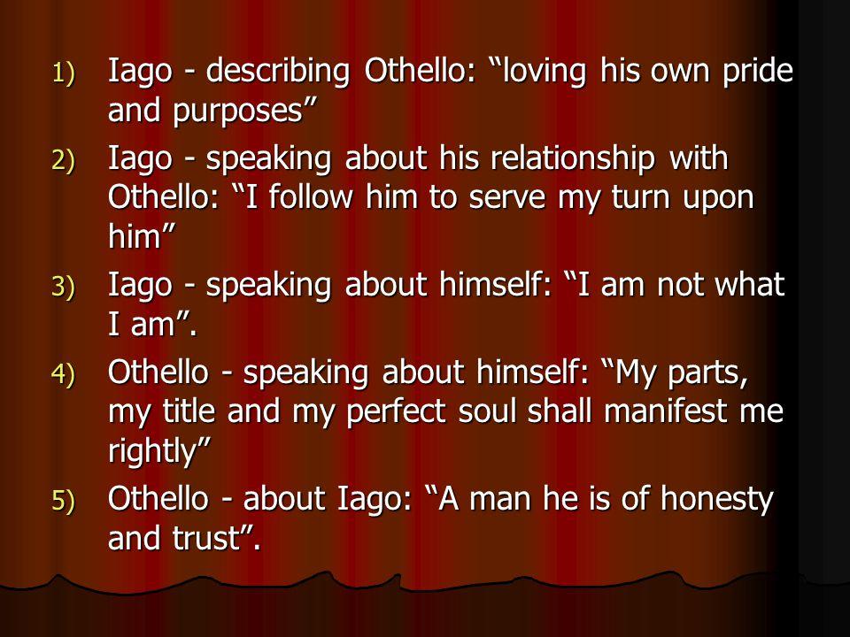 Iago - describing Othello: loving his own pride and purposes