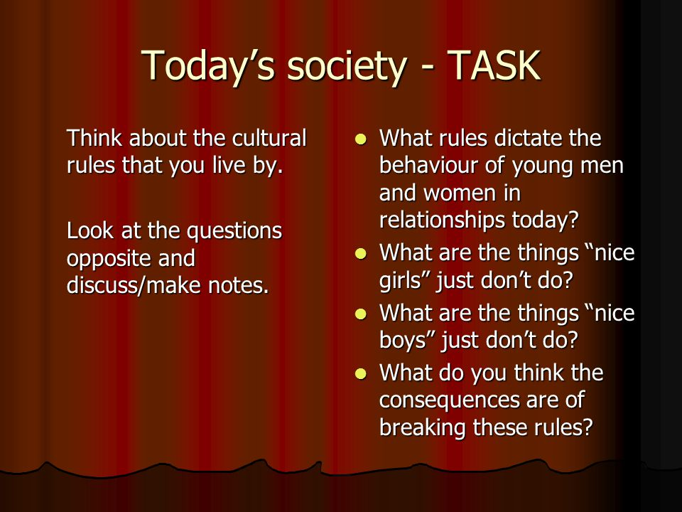 Today's society - TASK Think about the cultural rules that you live by. Look at the questions opposite and discuss/make notes.
