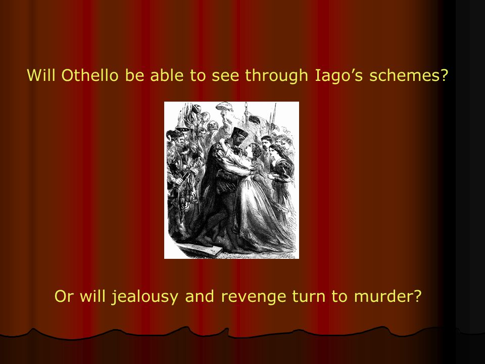 Will Othello be able to see through Iago's schemes