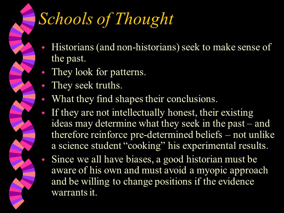 Schools of Thought Historians (and non-historians) seek to make sense of the past. They look for patterns.