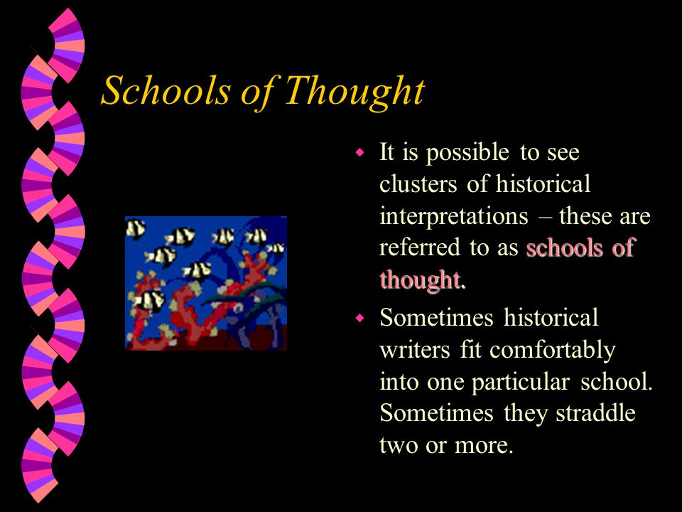 Schools of Thought It is possible to see clusters of historical interpretations – these are referred to as schools of thought.