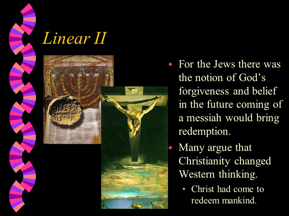 Linear II For the Jews there was the notion of God's forgiveness and belief in the future coming of a messiah would bring redemption.