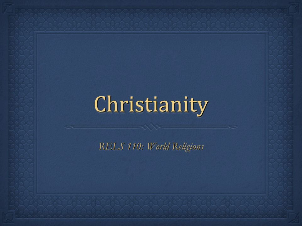 Christianity RELS 110: World Religions