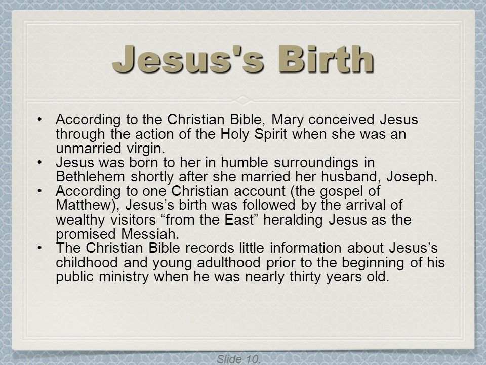 Jesus s Birth According to the Christian Bible, Mary conceived Jesus through the action of the Holy Spirit when she was an unmarried virgin.