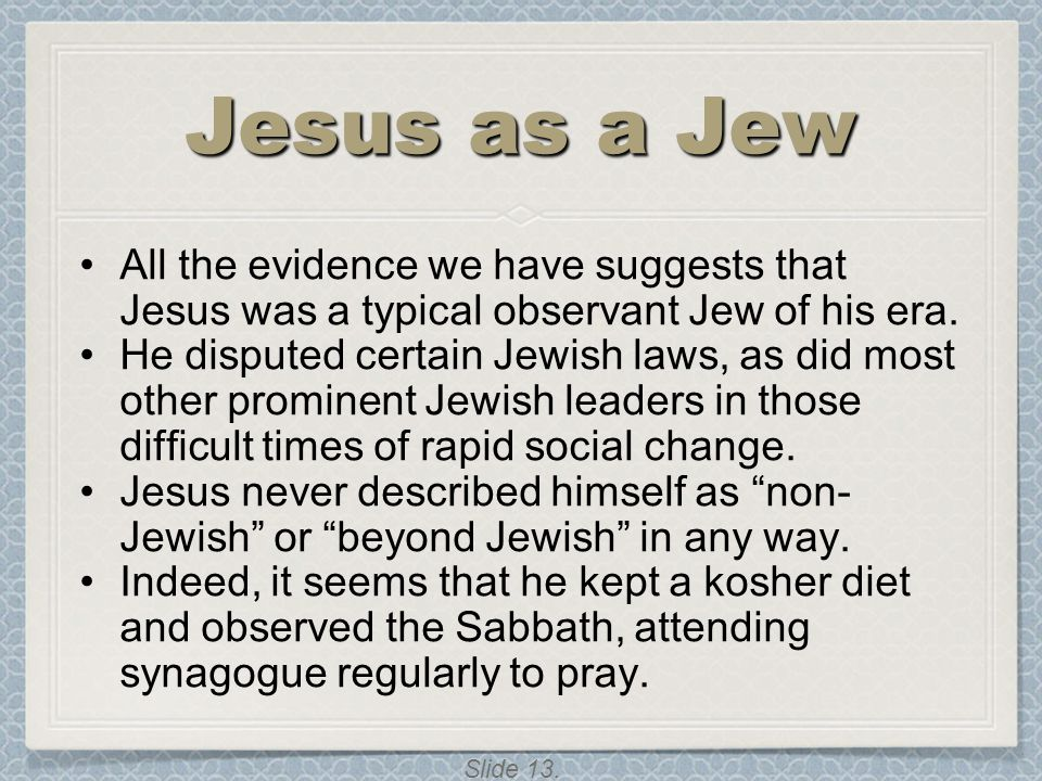 Jesus as a Jew All the evidence we have suggests that Jesus was a typical observant Jew of his era.