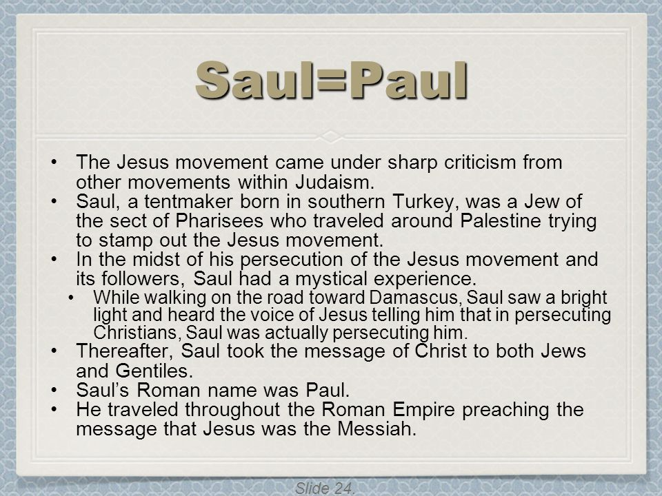 Saul=Paul The Jesus movement came under sharp criticism from other movements within Judaism.