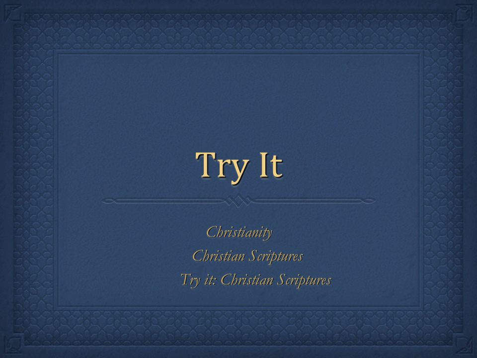 Christianity Christian Scriptures Try it: Christian Scriptures