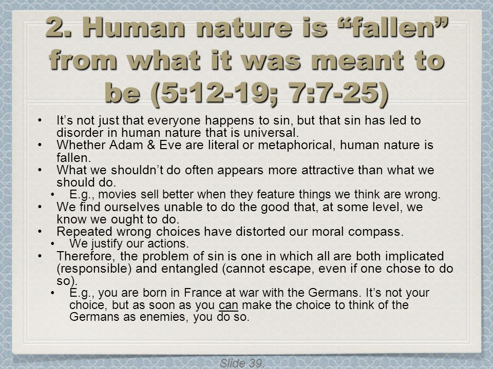 2. Human nature is fallen from what it was meant to be (5:12-19; 7:7-25)