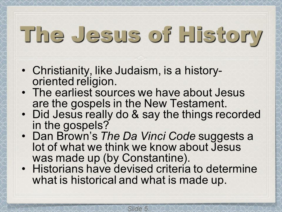 The Jesus of History Christianity, like Judaism, is a history-oriented religion.