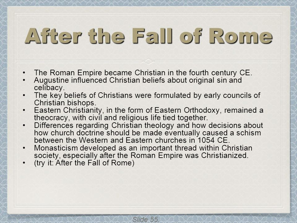 After the Fall of Rome The Roman Empire became Christian in the fourth century CE.