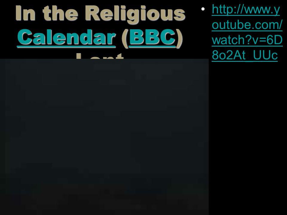 In the Religious Calendar (BBC) Lent