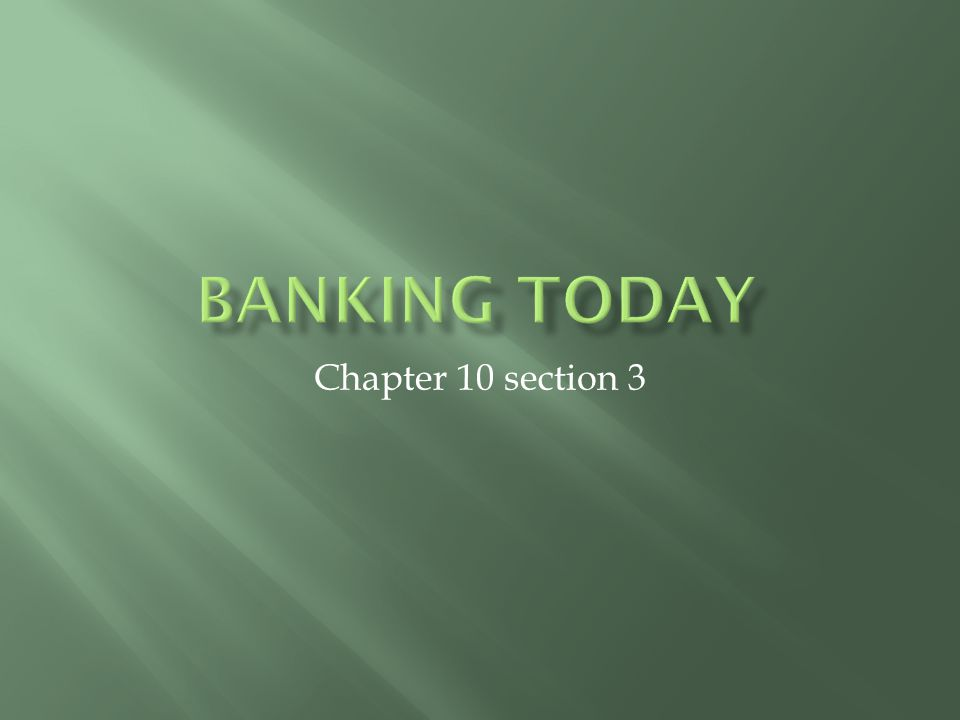 Banking Today Chapter 10 section 3