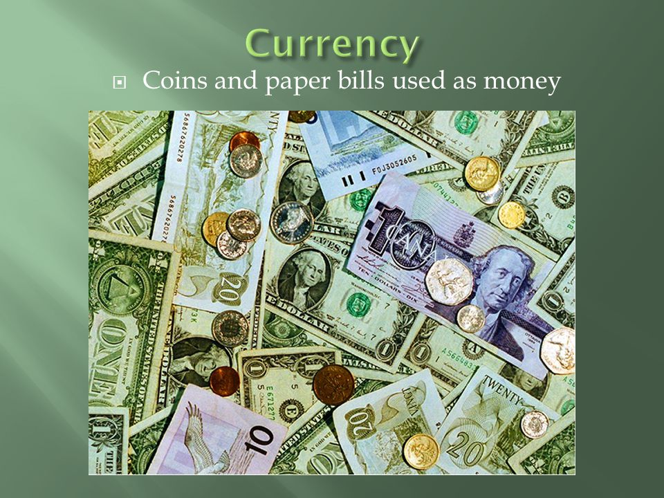 Coins and paper bills used as money