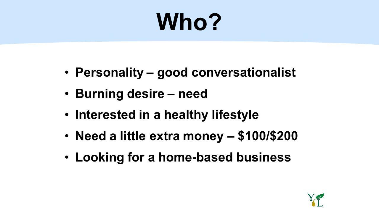 Who Personality – good conversationalist Burning desire – need