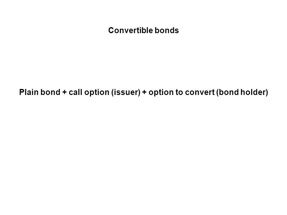 Plain bond + call option (issuer) + option to convert (bond holder)