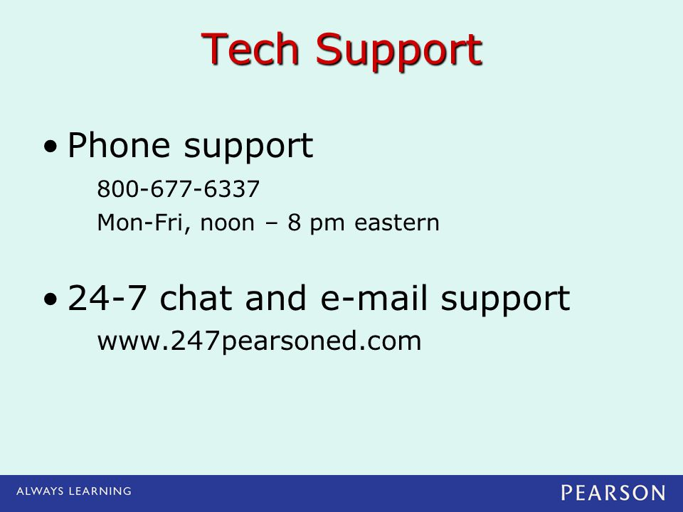 Tech Support Phone support 24-7 chat and e-mail support 800-677-6337