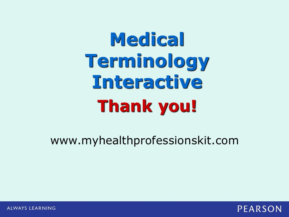 Medical Terminology Interactive Thank you!