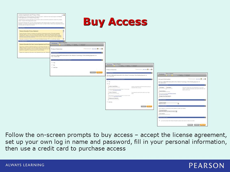 Buy Access Follow the on-screen prompts to buy access – accept the license agreement,