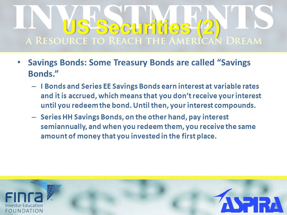 US Securities (2) Savings Bonds: Some Treasury Bonds are called Savings Bonds.