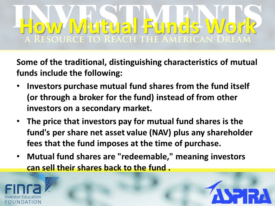 How Mutual Funds Work Some of the traditional, distinguishing characteristics of mutual funds include the following: