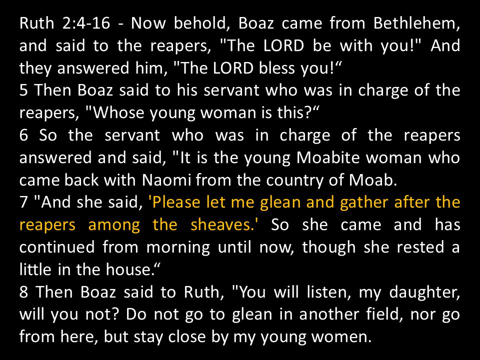 Ruth 2:4-16 - Now behold, Boaz came from Bethlehem, and said to the reapers, The LORD be with you! And they answered him, The LORD bless you!