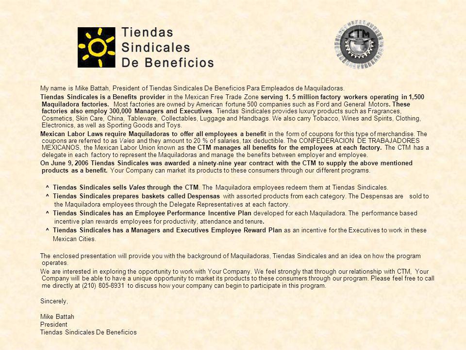 My name is Mike Battah, President of Tiendas Sindicales De Beneficios Para Empleados de Maquiladoras.