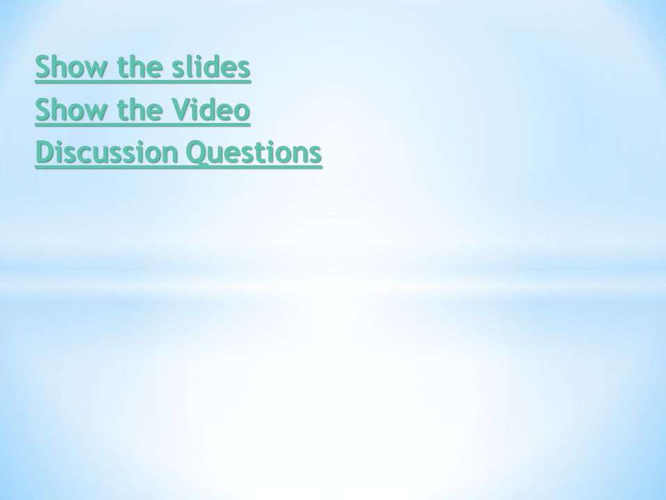 Show the slides Show the Video Discussion Questions