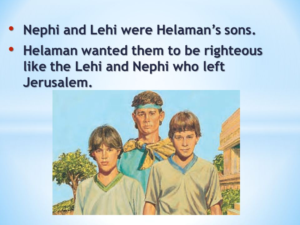 Nephi and Lehi were Helaman's sons.