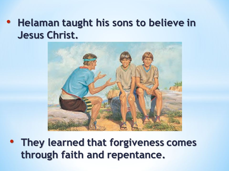 Helaman taught his sons to believe in Jesus Christ.