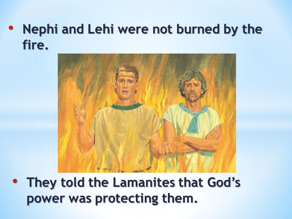 Nephi and Lehi were not burned by the fire.