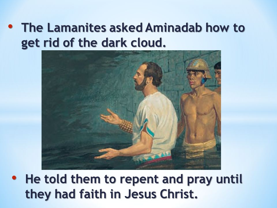 The Lamanites asked Aminadab how to get rid of the dark cloud.