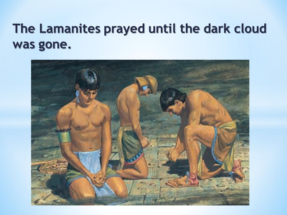 The Lamanites prayed until the dark cloud was gone.