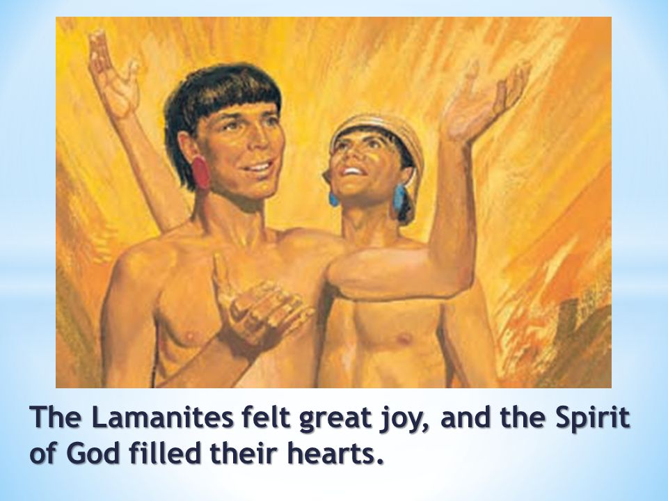 The Lamanites felt great joy, and the Spirit of God filled their hearts.