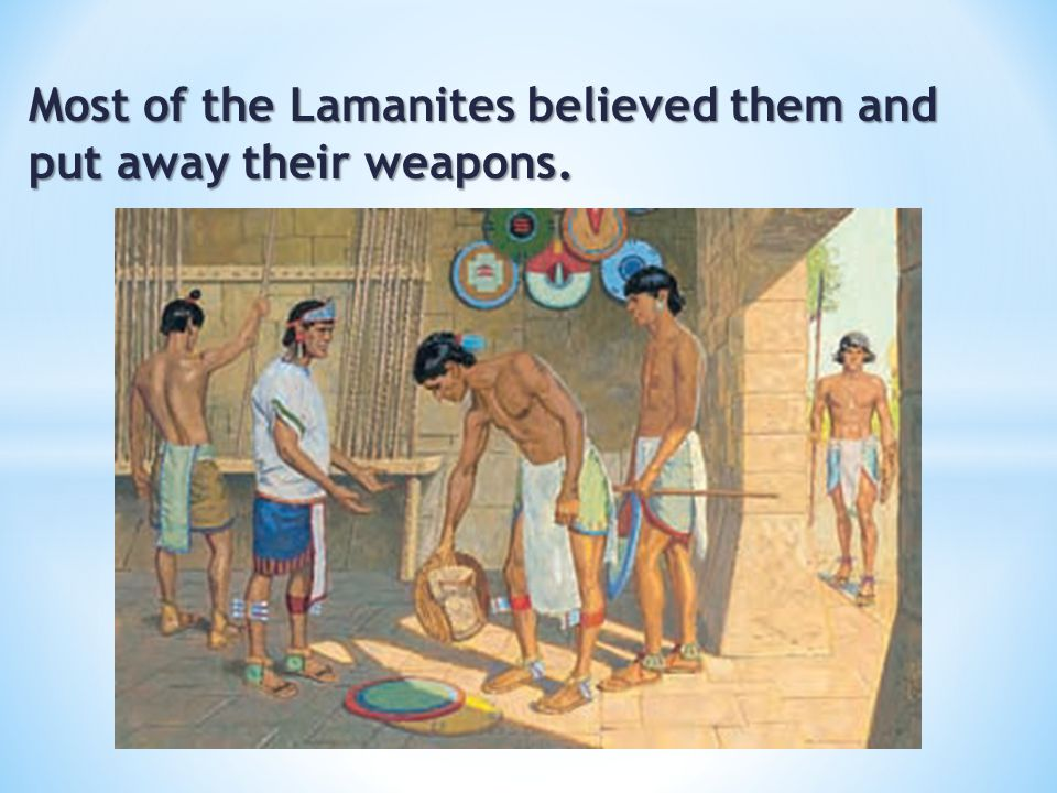 Most of the Lamanites believed them and put away their weapons.