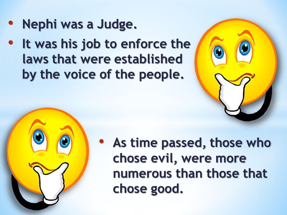 Nephi was a Judge. It was his job to enforce the laws that were established by the voice of the people.