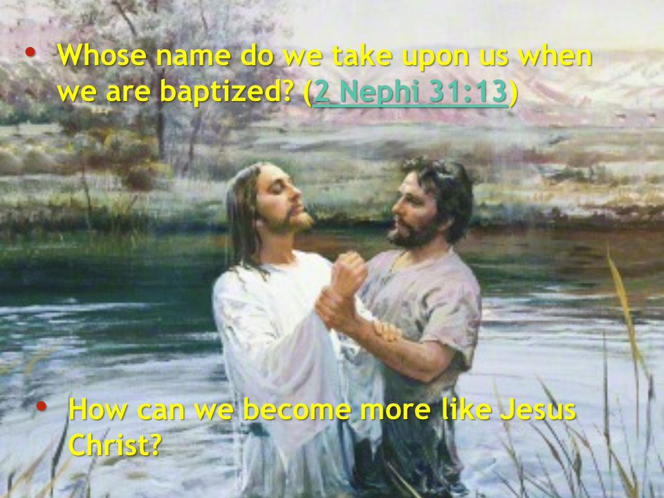 Whose name do we take upon us when we are baptized (2 Nephi 31:13)