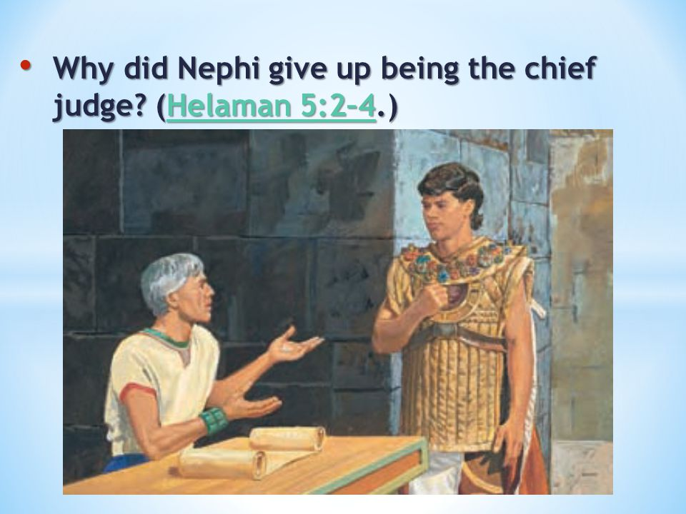 Why did Nephi give up being the chief judge (Helaman 5:2–4.)
