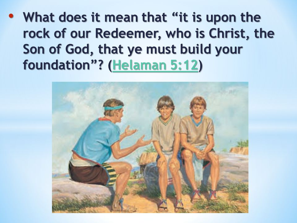 What does it mean that it is upon the rock of our Redeemer, who is Christ, the Son of God, that ye must build your foundation .