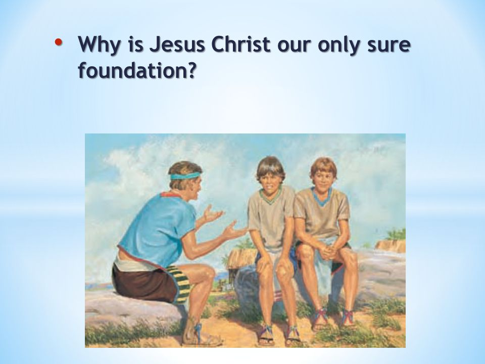 Why is Jesus Christ our only sure foundation
