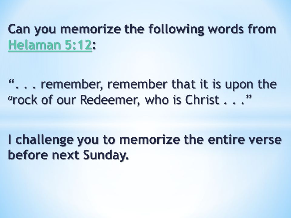 Can you memorize the following words from Helaman 5:12: